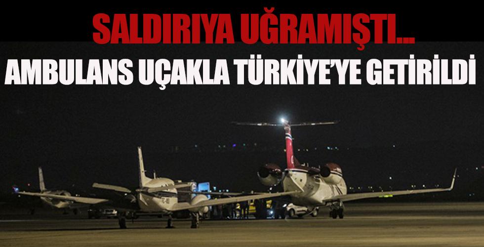 Silahlı saldırıya uğramıştı! Türkiye'ye getirildi