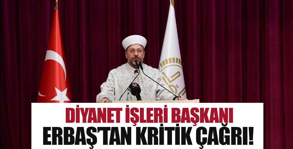 Diyanet İşleri Başkanı Erbaş'tan kritik çağrı