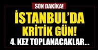 MACARISTAN - İstanbul'da kritik gün! 4. kez toplanacaklar...
