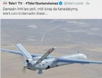 İSMAİL DEMİR - FETÖ tetikçisi TELE1'den İHA ve SİHA'lar hakkında skandal ifadeler