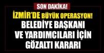 TEOMAN - İzmir'de büyük operasyon! Belediye başkanı ve yardımcıları için gözaltı kararı!