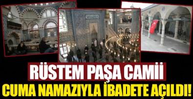 Rüstem Paşa Camii cuma namazıyla ibadete açıldı!