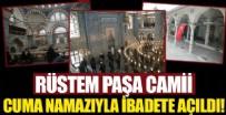 MİMAR SİNAN - Rüstem Paşa Camii cuma namazıyla ibadete açıldı!