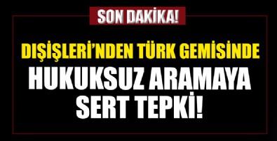 Dışişleri'nden Türk gemisinde hukuksuz aramaya tepki