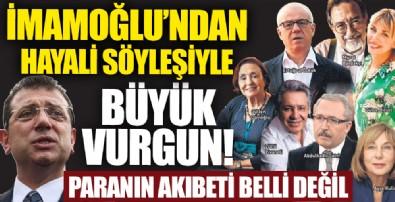 CHP'li Ekrem İmamoğlu'ndan hayali söyleşiyle milyonluk vurgun!