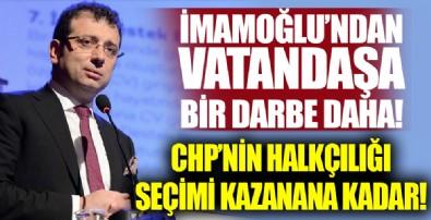 CHP'li İmamoğlu'ndan geçim sıkıntısı çeken vatandaşa bir darbe daha!