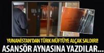 AHMET METE - Yunanistan'da alçak saldırı: Türk Müftü Mete'nin oturduğu apartmanın asansörüne 'En iyi Türk, ölü Türk' yazıldı