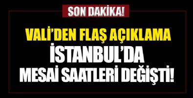 İstanbul'da mesai saatleri değişti! Vali'den son dakika açıklaması