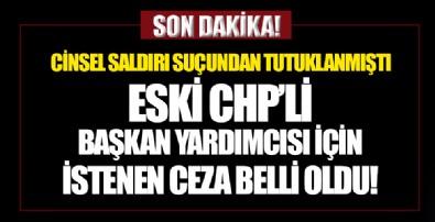 Eski CHP'li Başkan Yardımcısı hakkında 24 yıl hapis istemi