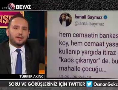 Türker Akıncı İsmail Saymaz'ı topa tuttu