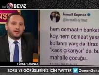 BEYAZ TV - Türker Akıncı İsmail Saymaz'ı topa tuttu