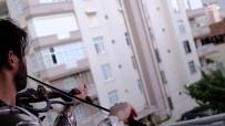 UĞUR YILDIRIM - Adanalı Kemancı Evinden Çıkmayan Komşularına Balkondan Konser Verdi