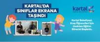 KARTAL BELEDİYE BAŞKANI - Kartal'da Sınıflar Ekrana Taşındı