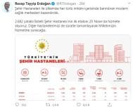 AMELİYATHANE - Cumhurbaşkanı Erdoğan'dan Şehir Hastaneleri Paylaşımı