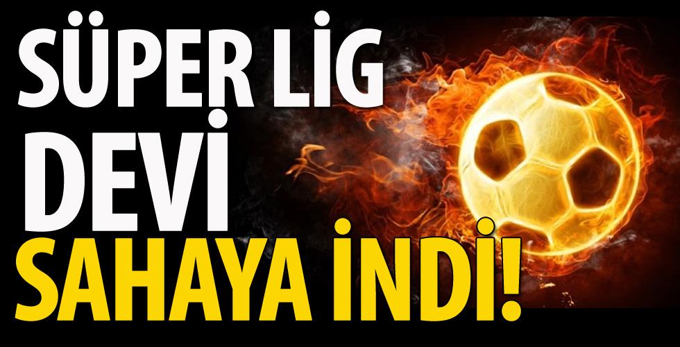Süper Lig devi sahaya indi!
