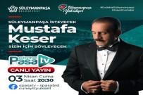 MUSTAFA KESER - Mustafa Keser Canlı Yayında Süleymanpaşalılar İçin Söyleyecek