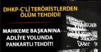 MAHKEME BAŞKANI - DHKP-C'li teröristlerden mahkeme başkanına ölüm tehdidi!
