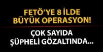 İSTANBUL EMNİYETİ - FETÖ'ye 8 ilde büyük operasyon! Çok sayıda şüpheli gözaltında...
