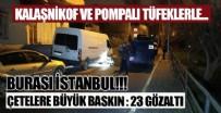 SİLAHLI SALDIRI - Çatışmada Beyoğlu'nu savaş alanına çeviren çetelere baskın: 23 gözaltı