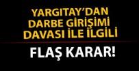 MERSIN - Yargıtay'dan Mersin darbe girişimi davası ile ilgilİ flaş karar!