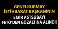 İSTİHBARAT BAŞKANI - Genelkurmay İstihbarat Başkanı Ali Serin'in emir astsubayı FETÖ'den gözaltına alındı