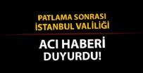 BAHÇELİEVLER - Bahçelievler'deki patlamaya ilişkin açıklama yapan İstanbul Valiliği acı haberi duyurdu