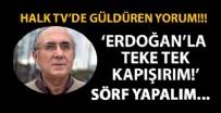 ATAOL BEHRAMOĞLU - Halk TV'de güldüren sözler: Erdoğan'la tek tek kapışırım