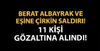 İFADE ÖZGÜRLÜĞÜ - Bakan Albayrak ve eşine çirkin saldırı! 11 kişi gözaltına alındı