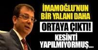 İSTANBUL VALİLİĞİ - CHP'li İBB Başkanı Ekrem İmamoğlu'nun bir iddiası daha yalan çıktı! Hiçbir kesinti yapılmamış