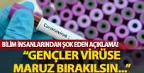 PROFESÖR - Bilim insanlarından şoke eden açıklama! Gençler virüse maruz bırakılsın