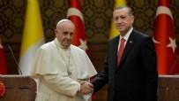 CAMİİ - Cumhurbaşkanı Erdoğan'dan Papa'ya tarihi ayar