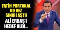 FATIH SULTAN MEHMET - Fatih Portakal'dan tepki çeken çıkış