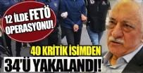 SİLAHLI TERÖR ÖRGÜTÜ - 12 ilde büyük FETÖ operasyonu! 40 gözaltı kararı!