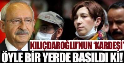 Kılıçdaroğlu'nun 'kardeşi' öyle bir yerde basıldı ki!