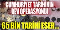 KÜLTÜR VE TURİZM BAKANI - Cumhuriyet tarihinin en büyük operasyonu!
