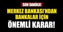 MERKEZ BANKASı - Merkez Bankası'ndan bankalara yeni karar
