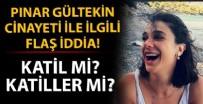 CINAYET - Pınar Gültekin cinayeti ile ilgili flaş iddia!