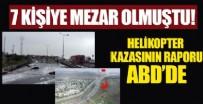 HELIKOPTER - İstanbul'da 7 kişiye mezar olan helikopter kazasının raporu ABD'de