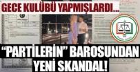 TÜRKIYE BAROLAR BIRLIĞI - Gece kulübü yapmışlardı! İstanbul Barosu'nun rezaletinden çarpıcı detaylar