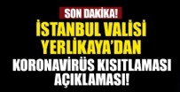 İSTANBUL VALİLİĞİ - İstanbul Valisi Ali Yerlikaya'dan koronavirüs kısıtlaması açıklaması