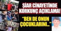 BAŞSAVCı - Türkiye'nin konuştuğu Şiar cinayetinde korkunç açıklama!