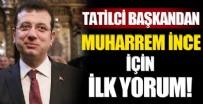 YEREL SEÇİMLER - Tatilci Başkandan ilk Muharrem İnce yorumu!