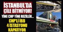 MİMAR SİNAN - İstanbul'da çile başlıyor! CHP'li İBB, 4 istasyonu kapatıyor