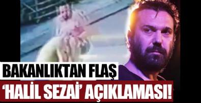 Bakanlıktan flaş 'Halil Sezai' açıklaması