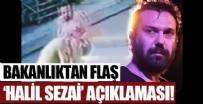 SOSYAL HİZMETLER - Bakanlıktan flaş 'Halil Sezai' açıklaması