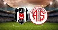 MURAT ŞAHIN - Beşiktaş - Antalyaspor maçında 11'ler belli oldu!