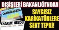 AVRUPA - Dışişleri Bakanlığı'ndan Charlie Hebdo tepkisi!