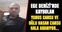 EGE DENIZI - Yunus Cansu ve oğlu Hasan Cansu bulunamıyor...