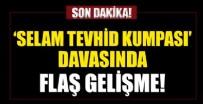 AĞIRLAŞTIRILMIŞ MÜEBBET HAPİS - 'Selam Tevhid kumpası' davasında flaş gelişme