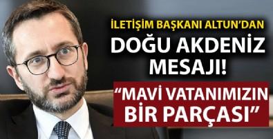 İletişim Başkanı Altun'dan Doğu Akdeniz mesajı!
